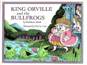 King Orville and the Bullfrogs illustrated by Errol Le Cain